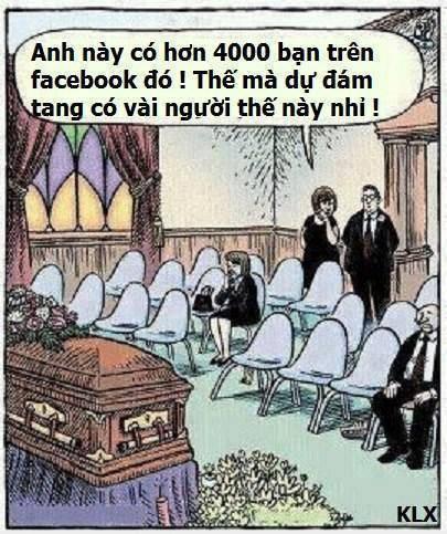Mình từng bị ăn cắp FB mấy ngày, đã tưởng không thể lấy lại được nên đã lập FB mới. Có thế mới biết FB ảo thế nào. Những bài mình post lúc ấy chỉ có vài người quan tâm, dù mình đã add lại vài trăm bạn bè. Nhưng khi post trên FB cũ thì hàng trăm người đổ vào trong vài phút. Bản chất của đám đông mà, đừng quá để ý!